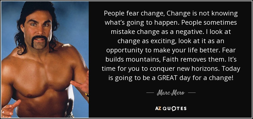 Marc Mero Quote: People Fear Change, Change Is Not Knowing