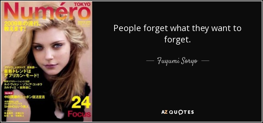 People forget what they want to forget. - Fuyumi Soryo