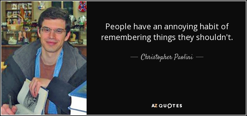People have an annoying habit of remembering things they shouldn't. - Christopher Paolini