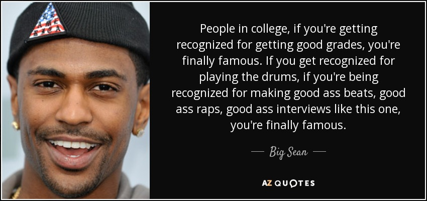 Big Sean Quote People In College If Youre Getting Recognized For