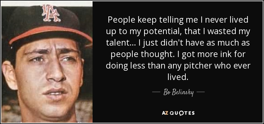 Bo Belinsky Quote People Keep Telling Me I Never Lived Up To My