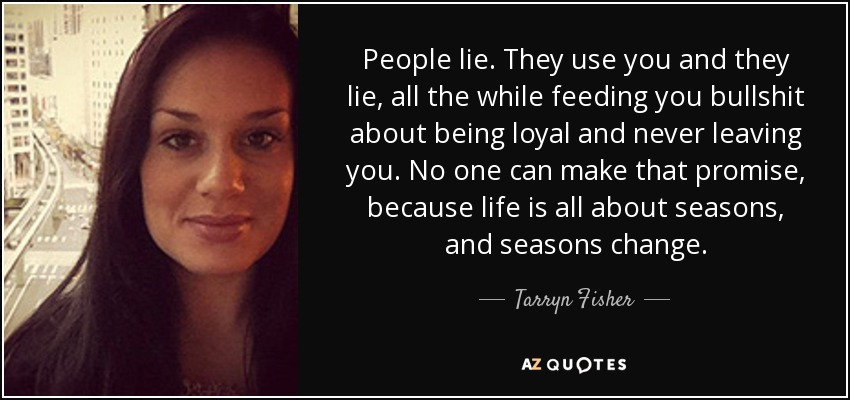 Tarryn Fisher Quote People Lie They Use You And They Lie All The