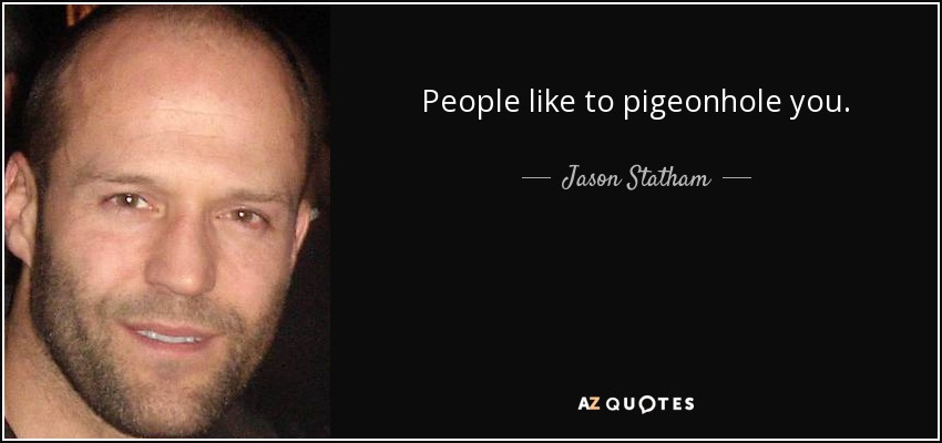 People like to pigeonhole you. - Jason Statham