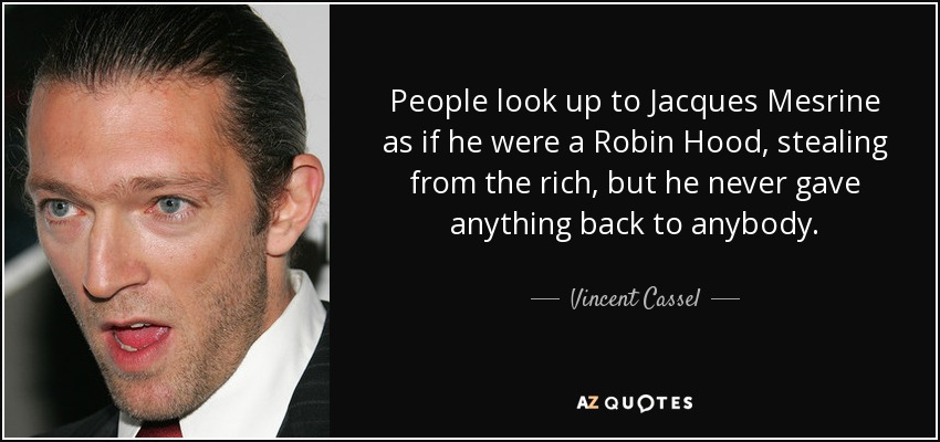 Vincent Cassel quote: People look up to Jacques Mesrine as if he ...
