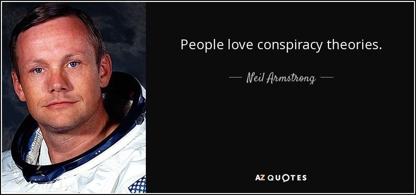 People love conspiracy theories. - Neil Armstrong