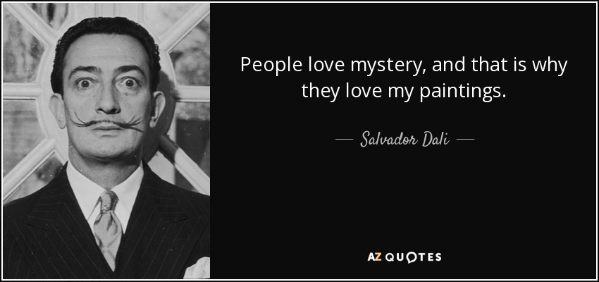People love mystery, and that is why they love my paintings. - Salvador Dali