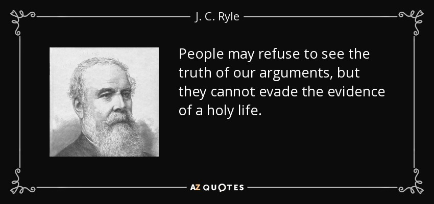 J. C. Ryle quote: People may refuse to see the truth of ...