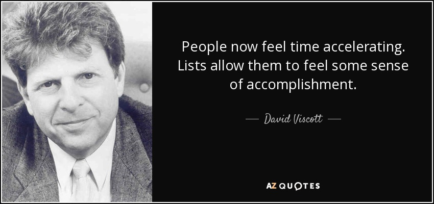 People now feel time accelerating. Lists allow them to feel some sense of accomplishment. - David Viscott