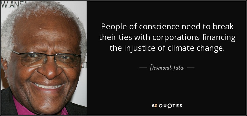 People of conscience need to break their ties with corporations financing the injustice of climate change. - Desmond Tutu