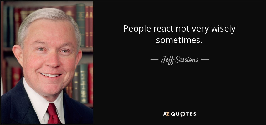 People react not very wisely sometimes. - Jeff Sessions