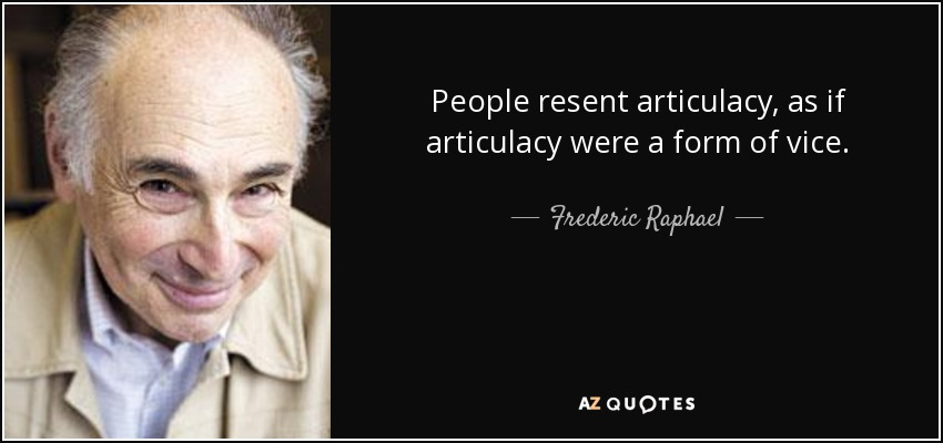People resent articulacy, as if articulacy were a form of vice. - Frederic Raphael