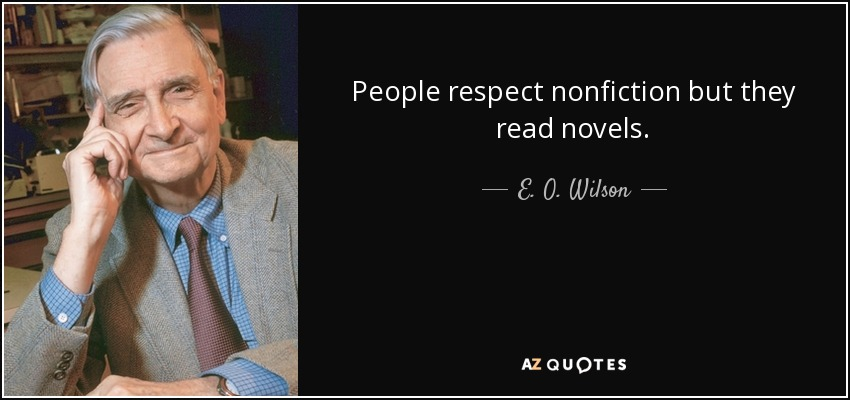 People respect nonfiction but they read novels. - E. O. Wilson