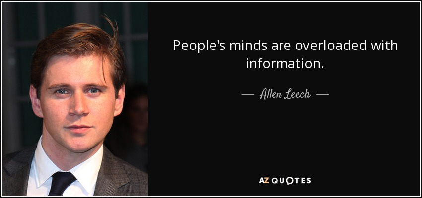 People's minds are overloaded with information. - Allen Leech