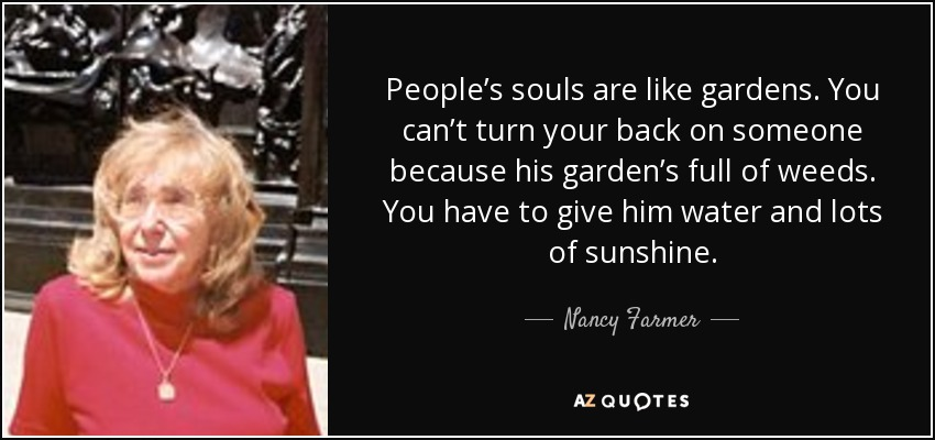 Nancy Farmer Quote Peoples Souls Are Like Gardens You Cant Turn