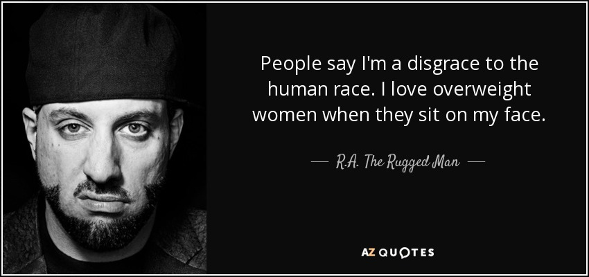 QUOTES BY R.A. THE RUGGED MAN | A-Z Quotes