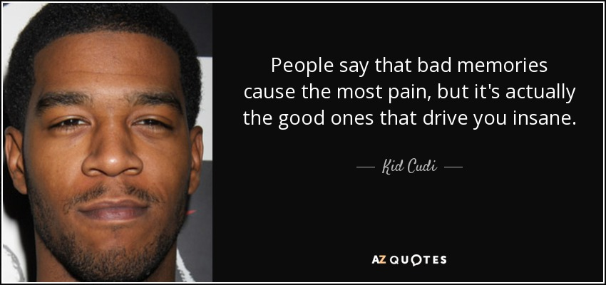 Kid Cudi Quote: People Say That Bad Memories Cause The
