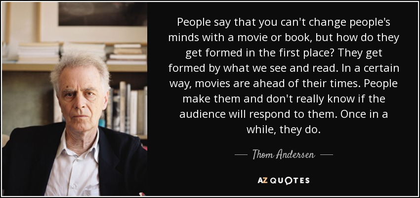 Thom Andersen Quote People Say That You Cant Change Peoples Minds