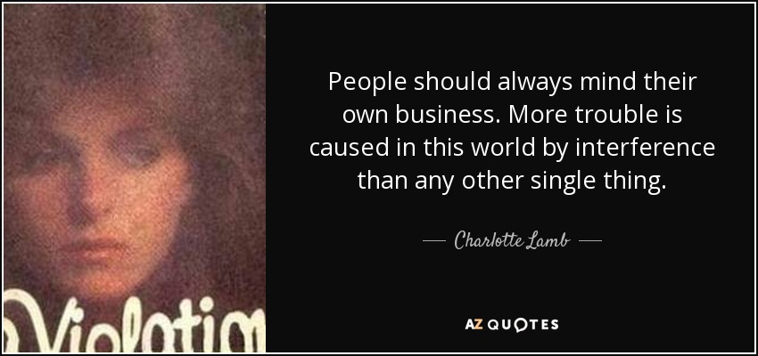 People Should Mind Their Own Business Quotes: Charlotte Lamb Quote: People Should Always Mind Their Own