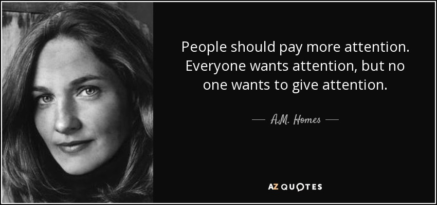 A.M. Homes quote: People should pay more attention. Everyone ...