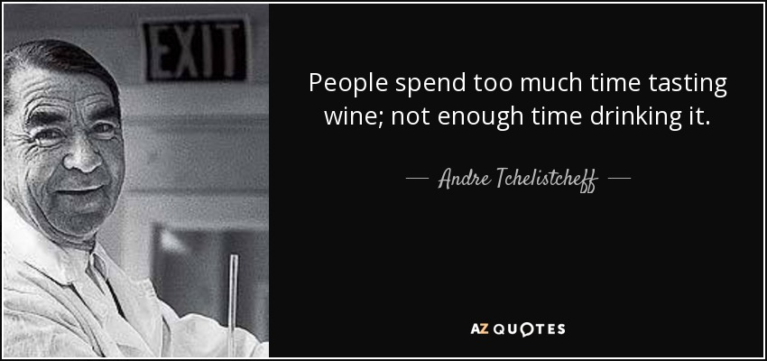 Andre Tchelistcheff Quote People Spend Too Much Time Tasting Wine
