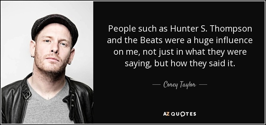 Corey Taylor quote: People such as Hunter S. Thompson and ...