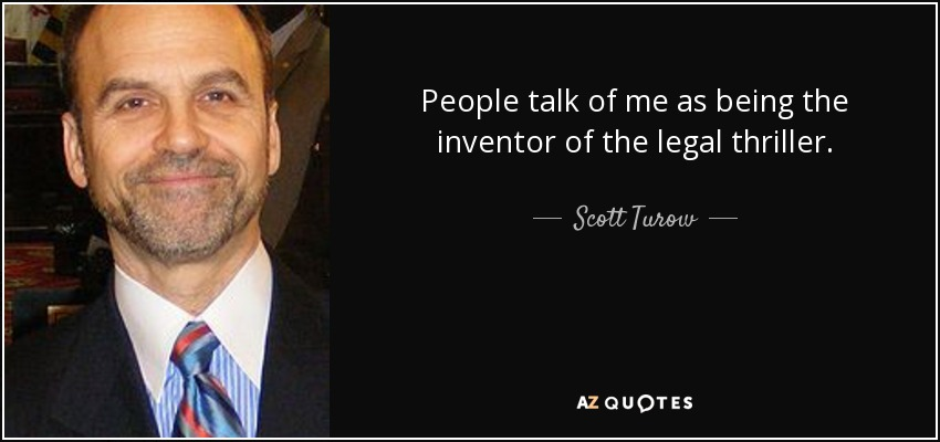People talk of me as being the inventor of the legal thriller. - Scott Turow