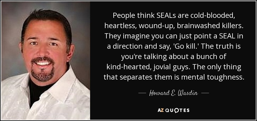 Howard E Wasdin Quote People Think Seals Are Cold Blooded