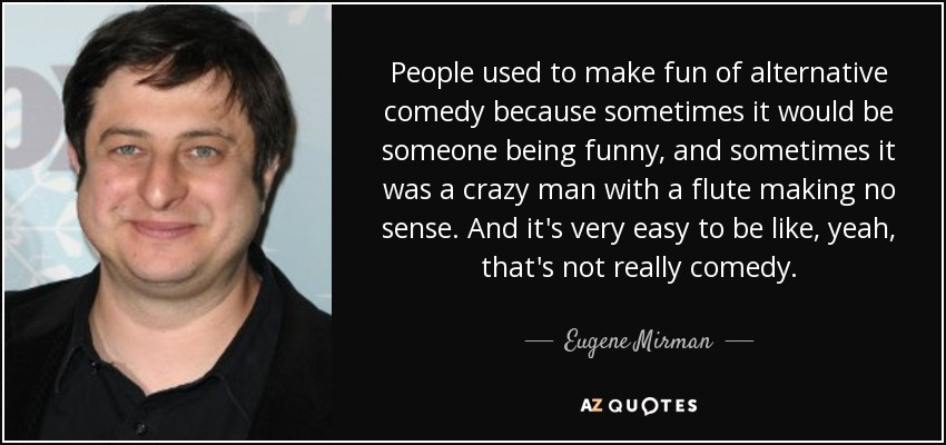 Eugene Mirman Quote People Used To Make Fun Of Alternative Comedy