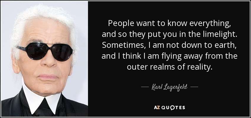 Karl Lagerfeld Quote People Want To Know Everything And So They