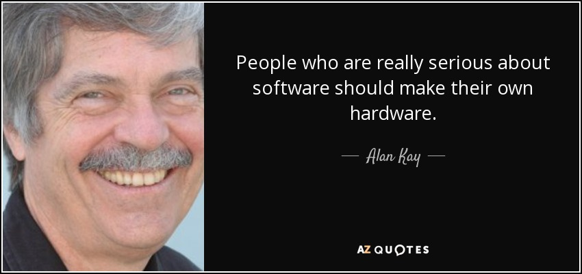 Alan Kay Quote People Who Are Really Serious About Software