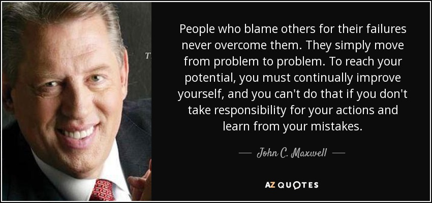 John C Maxwell Quote People Who Blame Others For Their Failures