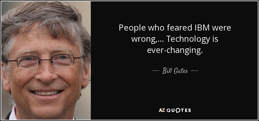 Ibm Quote Bill Gates Quote People Who Feared Ibm Were Wrong Technology .