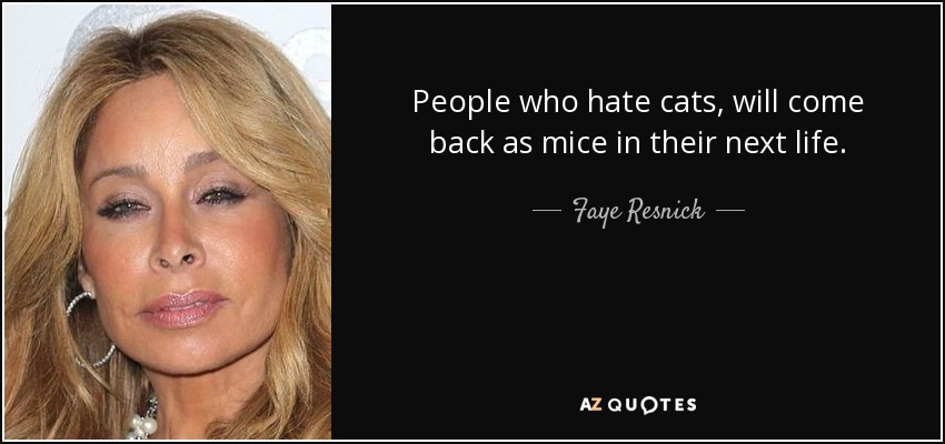 Faye Resnick quote: People who hate cats, will come back as ...