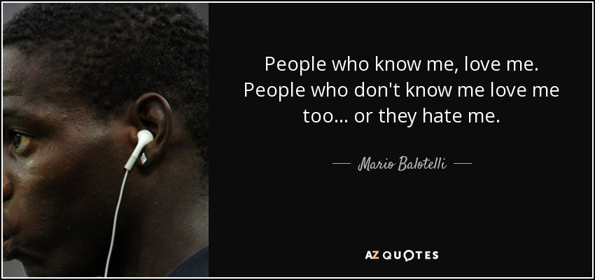 Mario Balotelli Quote People Who Know Me Love Me People Who Dont