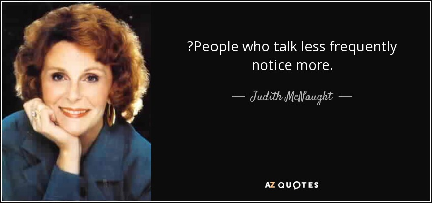 Judith Mcnaught Quote People Who Talk Less Frequently Notice More