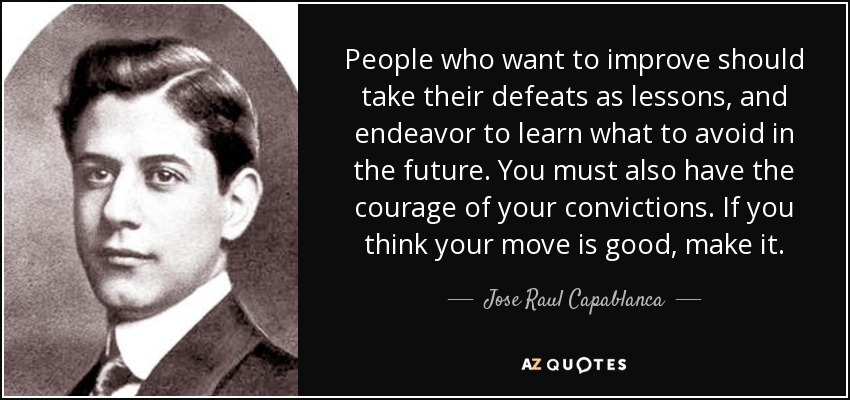Jose Raul Capablanca Quote People Who Want To Improve Should Take