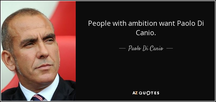 People with ambition want Paolo Di Canio. - Paolo Di Canio