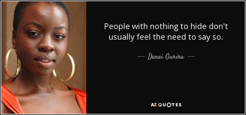 Nothing To Hide Quotes: Danai Gurira Quote: People With Nothing To Hide Don't