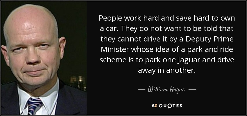 William Hague Quote People Work Hard And Save Hard To Own A Car