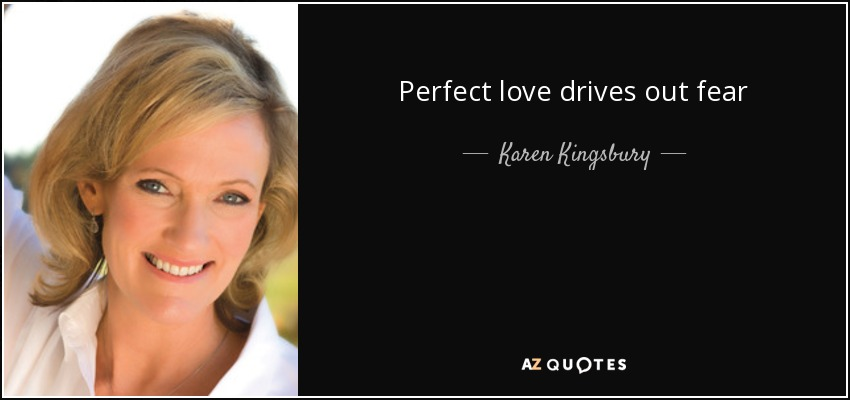 Perfect love drives out fear - Karen Kingsbury