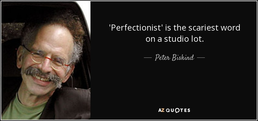 'Perfectionist' is the scariest word on a studio lot. - Peter Biskind