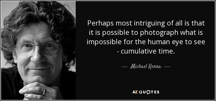 Perhaps most intriguing of all is that it is possible to photograph what is impossible for the human eye to see - cumulative time. - Michael Kenna