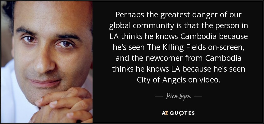 Pico Iyer Quote Perhaps The Greatest Danger Of Our Global Community