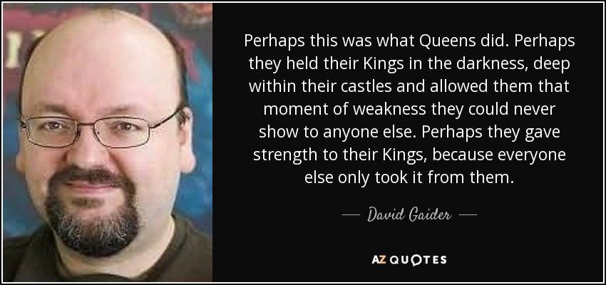 Perhaps <b>they held</b> their Kings in the darkness, - quote-perhaps-this-was-what-queens-did-perhaps-they-held-their-kings-in-the-darkness-deep-david-gaider-67-27-98