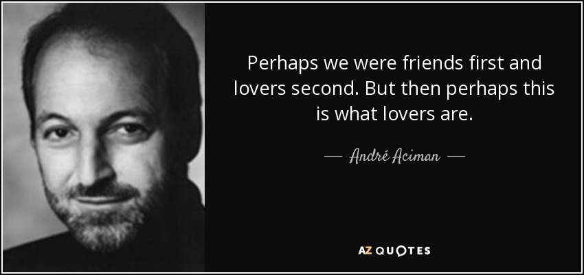 André Aciman Quote Perhaps We Were Friends First And Lovers Second