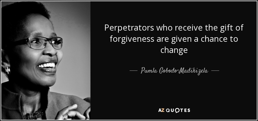 Perpetrators who receive the gift of forgiveness are given a chance to change - Pumla Gobodo-Madikizela