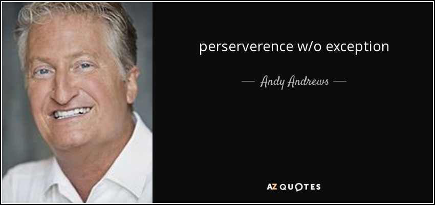 perserverence w/o exception - Andy Andrews