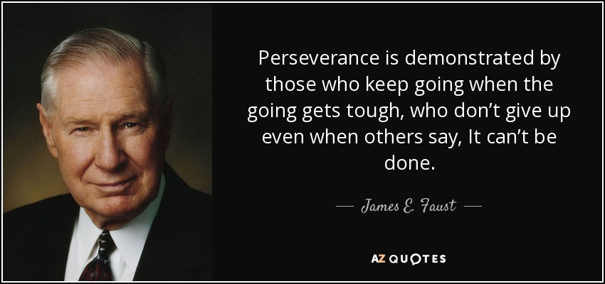 James E Faust Quote Perseverance Is Demonstrated By Those Who Keep