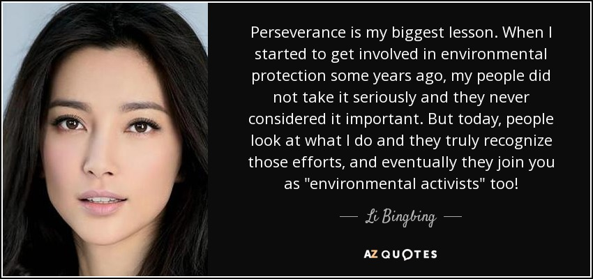 Perseverance is my biggest lesson. When I started to get involved in environmental protection some years ago, my people did not take it seriously and they never considered it important. But today, people look at what I do and they truly recognize those efforts, and eventually they join you as