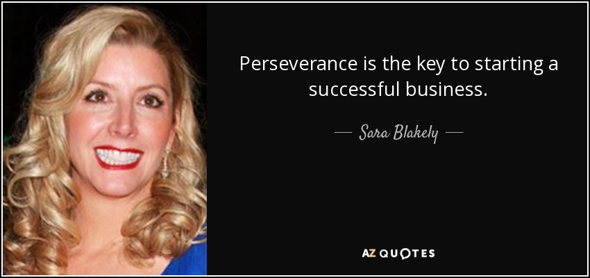 Perseverance is the key to starting a successful business. - Sara Blakely